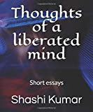 Thoughts of a liberated mind: Short essays