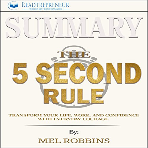 Summary: The 5 Second Rule: Transform Your Life, Work, and Confidence with Everyday Courage audiobook cover art