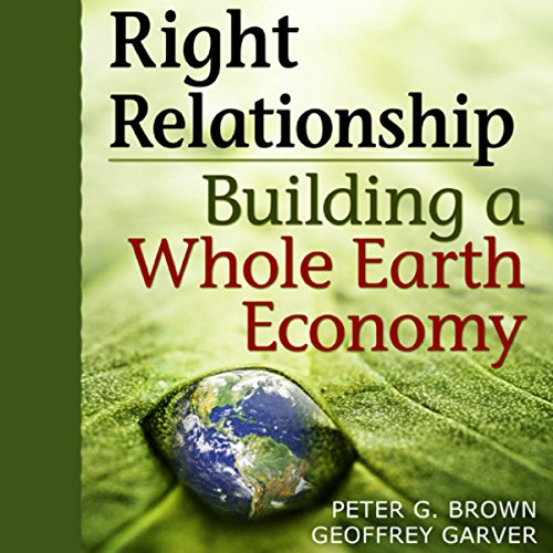 Right Relationship: Building a Whole Earth Economy audiobook cover art