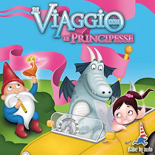 In viaggio con le principesse. Cenerentola - Biancaneve e i sette nani - Rosaspina copertina