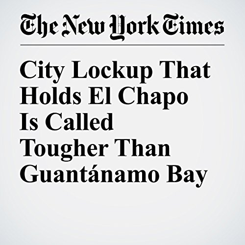 City Lockup That Holds El Chapo Is Called Tougher Than Guantánamo Bay copertina
