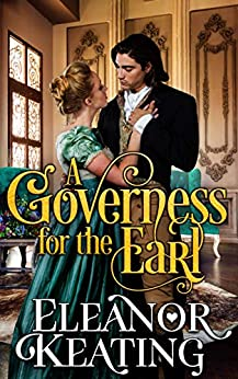 A Governess for the Earl: Regency Historical Romance by [Eleanor Keating]
