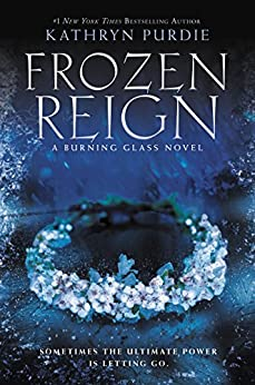 Frozen Reign (Burning Glass Book 3) by [Kathryn Purdie]