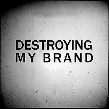 Destroying My Brand