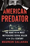 Image of American Predator: The Hunt for the Most Meticulous Serial Killer of the 21st Century