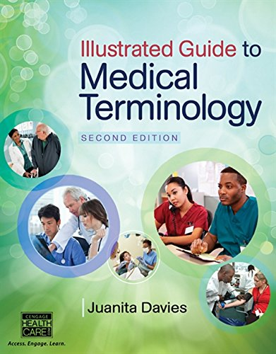 Compare Textbook Prices for Illustrated Guide to Medical Terminology 2 Edition ISBN 9781285174426 by Davies, Juanita J.