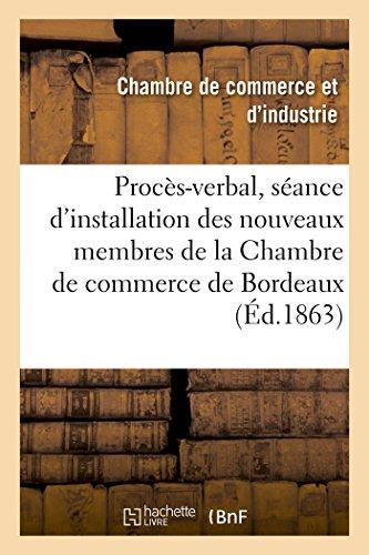 Extrait du procès-verbal de la séance d'installation des nouveaux membres de la Chambre: de commerce de Bordeaux : 1862-1863