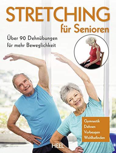 Stretching für Senioren: Über 90 Dehnübungen für mehr Beweglichkeit