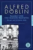 November 1918: Eine deutsche Revolution. Erzählwerk in drei Teilen. Erster Teil: Bürger und Soldaten 1918 (Alfred Döblin, Werke in zehn Bänden 4)