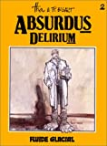 ABSURDUS DELIRIUM. Tome 2