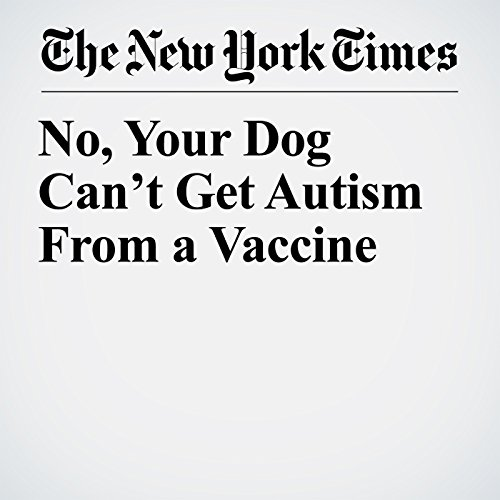 No, Your Dog Can't Get Autism From a Vaccine copertina