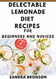Delectable Lemonade Diet Recipes for Beginners and novices