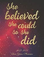 She Believed She Could So She Did: Five Year Planner 2021-2025: 60 Month Planner 2021-2025|60 Month Calendar Planner|5 Year Planner and Monthly Calendar Book|Schedule Planner 2021-2025(2021-2025 Monthly Planner)Yearly Planner Calendar