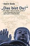 """""""Das bist Du!"""": Das """"Selbst"""" (atman) und das """"Andere"""" in der Philosophie der frühen Upanisaden und bei Buddha - Katrin Seele"""