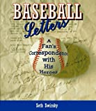 Baseball Letters: A Fan's Correspondence With His Heroes