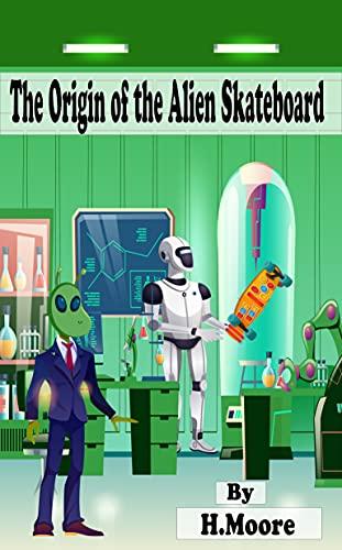 The Origin of the Alien Skateboard (English Edition)