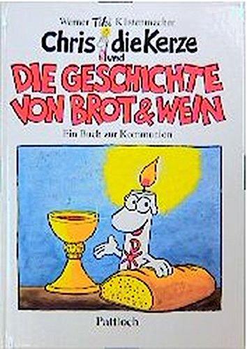 Chris, die Kerze: Die Geschichte von Brot und Wein. Ein Buch zur Kommunion