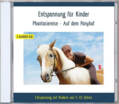 Entspannung für Kinder Phantasiereise - Auf dem Ponyhof - Entspannung mit Kindern von 5-10 Jahren - auch für Kind - Kindergartenkind - ADS - ADHS
