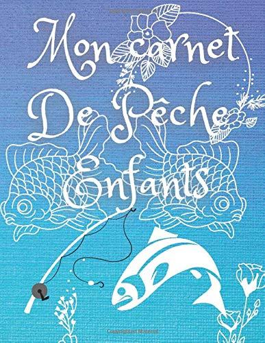 Carnet De Pêche , Enfant: carnet de pêche pour tous les enfants et filles , cadeaux magazine, 140 pages