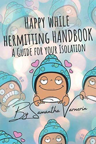 Happy while Hermitting Handbook: A Guide for Your Isolation