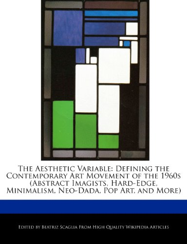 The Aesthetic Variable: Defining the Contemporary Art Movement of the 1960s (Abstract Imagists, Hard-Edge, Minimalism, Neo-Dada, Pop Art, and