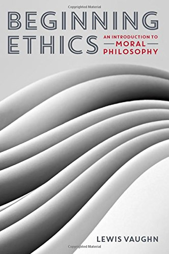 Compare Textbook Prices for Beginning Ethics: An Introduction to Moral Philosophy 1 Edition ISBN 9780393937909 by Vaughn, Lewis
