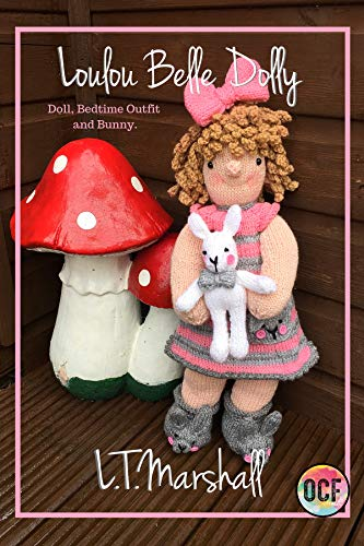 Loulou Belle Dolly Knitting Pattern: Doll, Bedtime Outfit and Bunny. (English Edition)