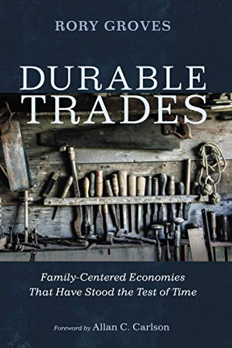 Compare Textbook Prices for Durable Trades: Family-Centered Economies That Have Stood the Test of Time  ISBN 9781725274143 by Groves, Rory,Carlson, Allan C.