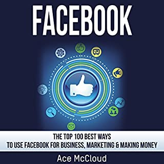 Facebook     The Top 100 Best Ways to Use Facebook for Business, Marketing, & Making Money               By:                                                                                                                                 Ace McCloud                               Narrated by:                                                                                                                                 Joshua Mackey                      Length: 51 mins     101 ratings     Overall 4.1