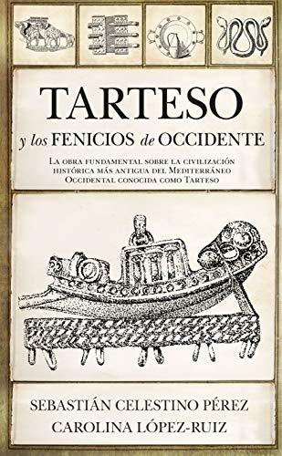 Tarteso y Los Fenicios De Occidente de Sebastián Celestino