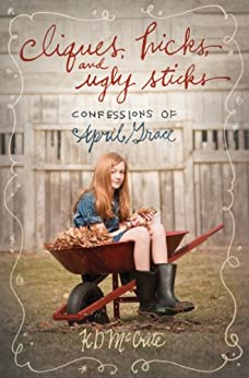 Cliques, Hicks, and Ugly Sticks (The Confessions of April Grace Book 2) by [KD McCrite]