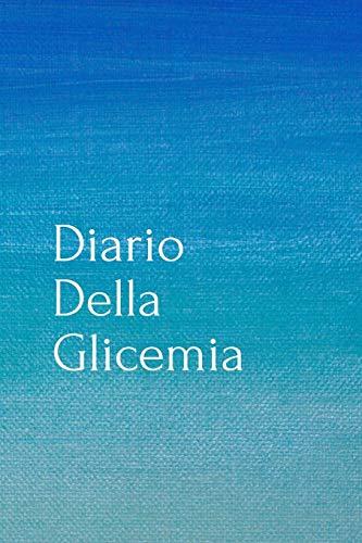 Diario Della Glicemia: Diario Della Glicemia,Diario per Diabetici, Quaderno del diabete
