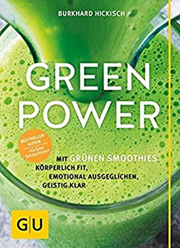 Green Power: Mit grünen Smoothies körperlich fit, emotional ausgeglichen, geistig klar (GU Einzeltitel Gesunde Ernährung)