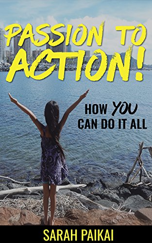 Passion to Action: How YOU Can Do It All