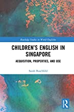 Children's English in Singapore: Acquisition, Properties, and Use (Routledge Studies in World Englishes) (English Edition)