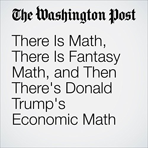 There Is Math, There Is Fantasy Math, and Then There's Donald Trump's Economic Math audiobook cover art