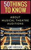 50 Things to Know About Musical Theatre Auditions: How To Stand Out and Get the Part (50 Things to Know Becoming Series) (English Edition)