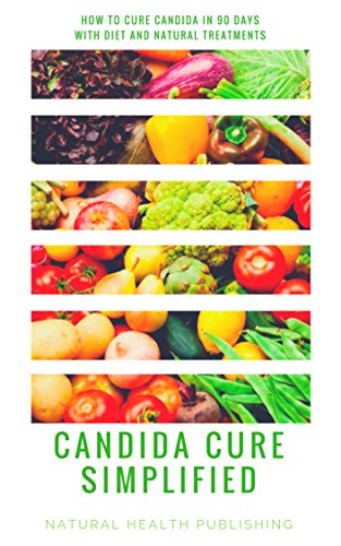 Candida Cure Simplified: Candida Symptoms Explained and How to Cure Candida in 90 Days with Diet and Natural Treatments (Candida Diet, Candida free) (English Edition)