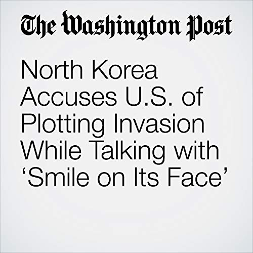 North Korea Accuses U.S. of Plotting Invasion While Talking with 'Smile on Its Face' copertina