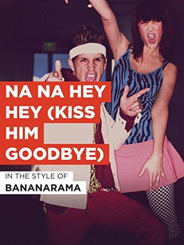 Na Na Hey Hey (Kiss Him Goodbye) im Stil von