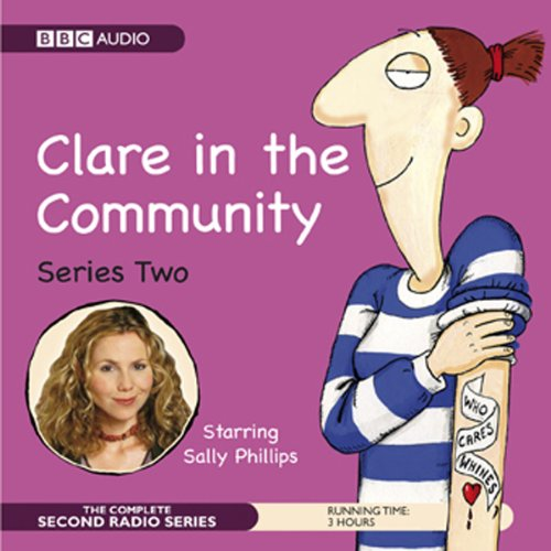 Clare in the Community     The Complete Series 2              By:                                                                                                                                 Harry Venning,                                                                                        David Ramsden                               Narrated by:                                                                                                                                 Sally Phillips,                                                                                        Alex Lowe,                                                                                        Nina Conti                      Length: 2 hrs and 45 mins     181 ratings     Overall 4.6
