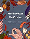 Mes Recettes Ma Cuisine: Cahier de Recette de Cuisine à Créer - 120 Recettes - Sommaire Customisable - Format A4 - Spécial Cuisine et Gourmet