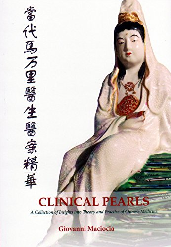 Clinical Pearls: A Collection of Insights into the Theory and Practice of Chinese Medicine