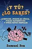 ¿Y tú? ¿Lo sabes?: Acertijos, juegos de lógica, puzles matemáticos y otros retos mentales.: 1...