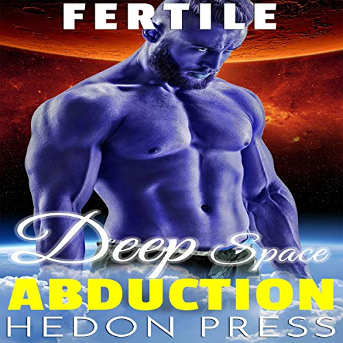 Deep Space Abduction                   By:                                                                                                                                 Hedon Press                               Narrated by:                                                                                                                                 Ruby Rivers                      Length: 22 mins     2 ratings     Overall 4.0