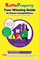 Raffle Property: Your Winning Guide to House Competitions (for entrants, property-owners and charity organisers)