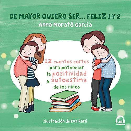 De mayor quiero ser... feliz 1 y 2 [When I Grow up I Want to Be Happy 1 and 2] audiobook cover art