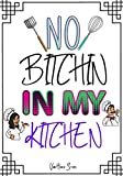 NO BITCHIN IN MY KITCHEN: Blank Recipe Journal to Write in , recipe box ,empty recipe...