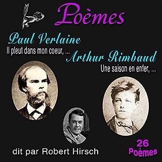 Poèmes : Paul Verlaine, Arthur Rimbaud - 26 Poèmes                   De :                                                                                                                                 Paul Verlaine,                                                                                        Arthur Rimbaud                               Lu par :                                                                                                                                 Robert Hirsch                      Durée : 36 min     Pas de notations     Global 0,0
