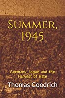 Summer, 1945: Germany, Japan and the Harvest of Hate